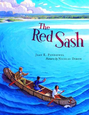 The Red Sash By Pendziwol, Jean E./ Debon, Nicolas (ILT)